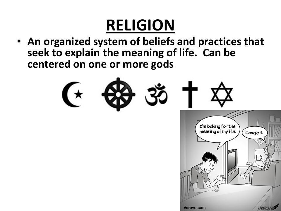 RELIGION An organized system of beliefs and practices that seek to explain the meaning of life.