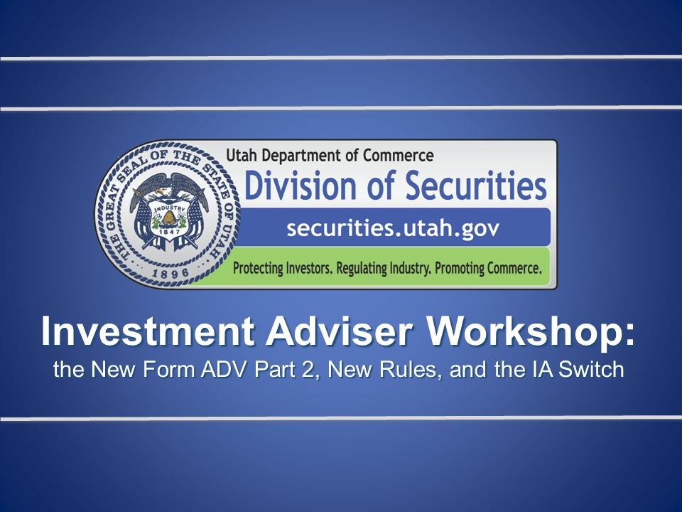 Investment Adviser Workshop The New Form Adv Part 2 New Rules And