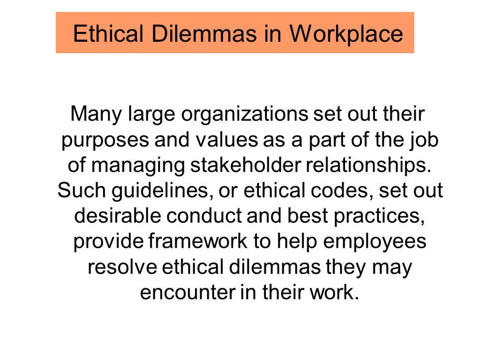 Ethical Dilemmas in Workplace Many large organizations set