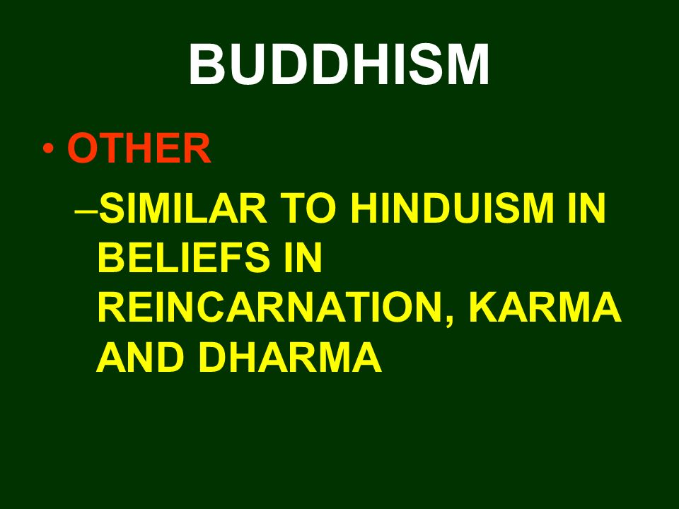 BUDDHISM OTHER –SIMILAR TO HINDUISM IN BELIEFS IN REINCARNATION, KARMA AND DHARMA