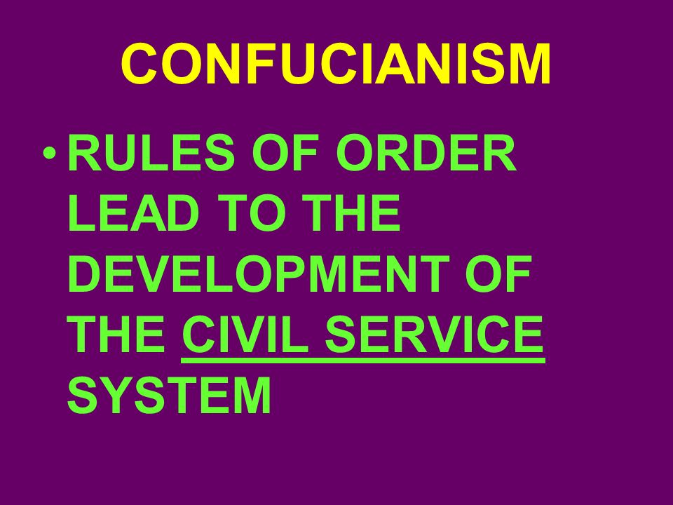 CONFUCIANISM RULES OF ORDER LEAD TO THE DEVELOPMENT OF THE CIVIL SERVICE SYSTEM