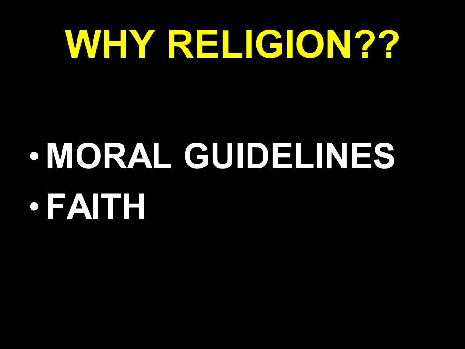 WHY RELIGION MORAL GUIDELINES FAITH