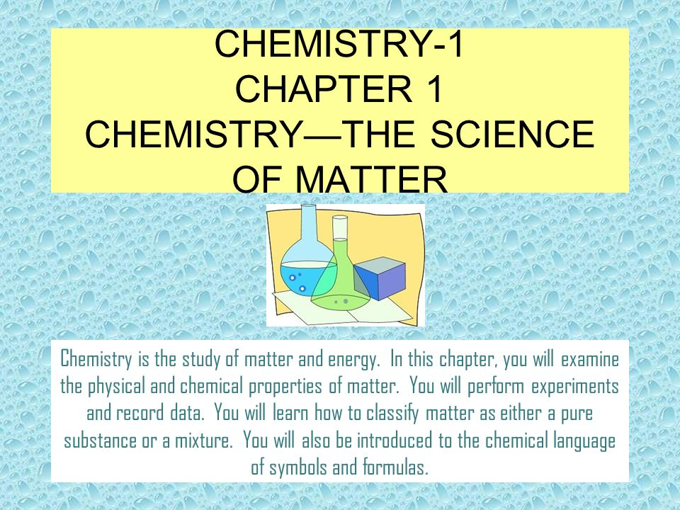 Chemistry 1 Chapter 1 Chemistrythe Science Of Matter Chemistry Is