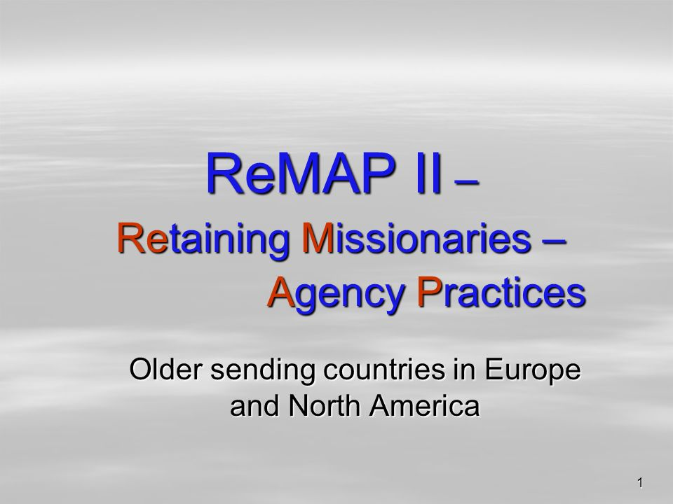 1 ReMAP II – Retaining Missionaries – Agency Practices Older sending countries in Europe and North America
