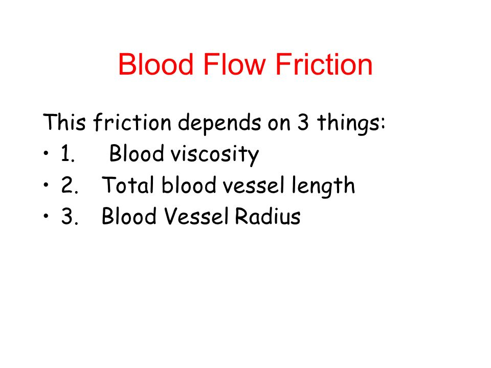 Blood Flow Friction This friction depends on 3 things: 1.