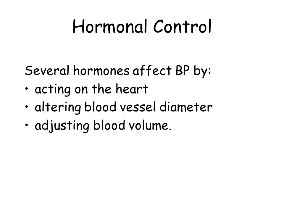 Hormonal Control Several hormones affect BP by: acting on the heart altering blood vessel diameter adjusting blood volume.