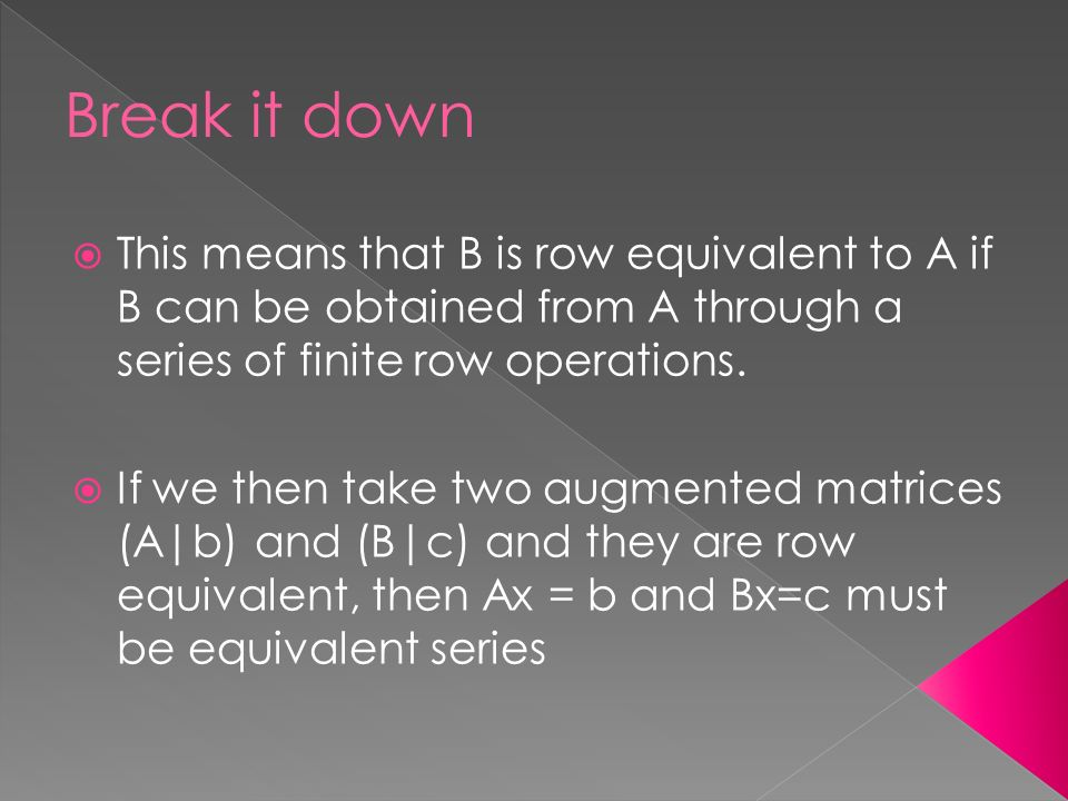  This means that B is row equivalent to A if B can be obtained from A through a series of finite row operations.