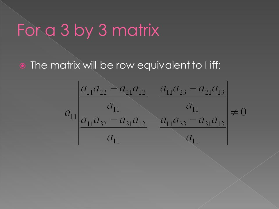  The matrix will be row equivalent to I iff: