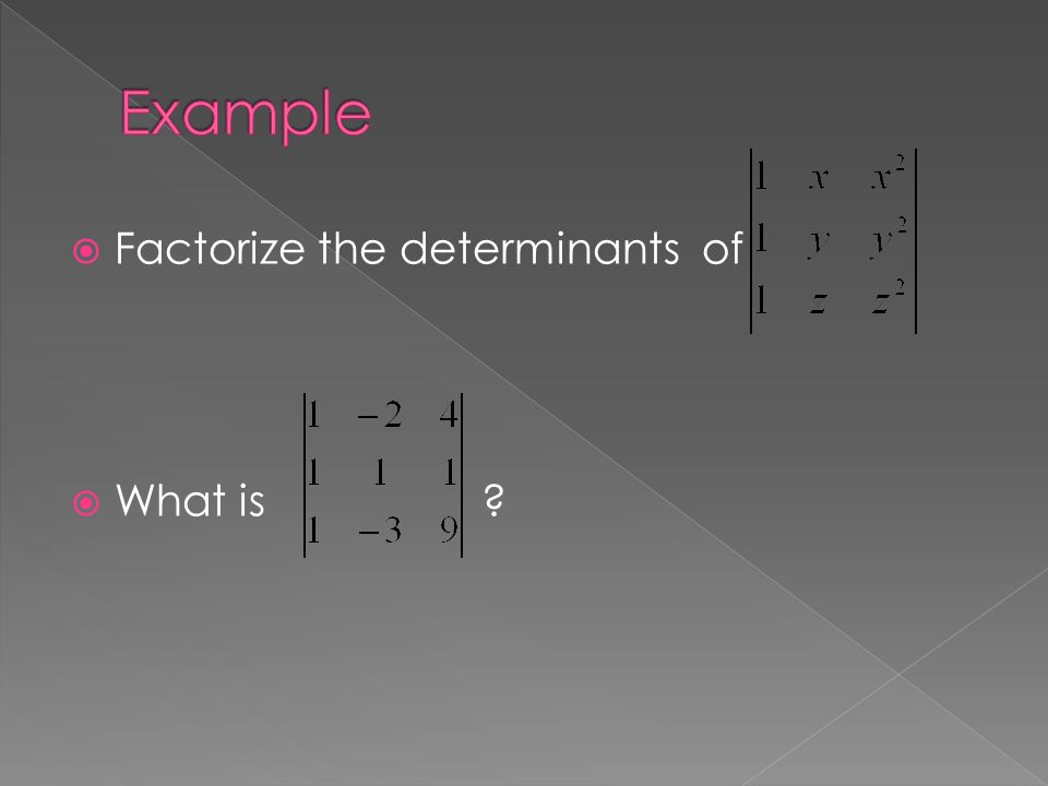  Factorize the determinants of  What is