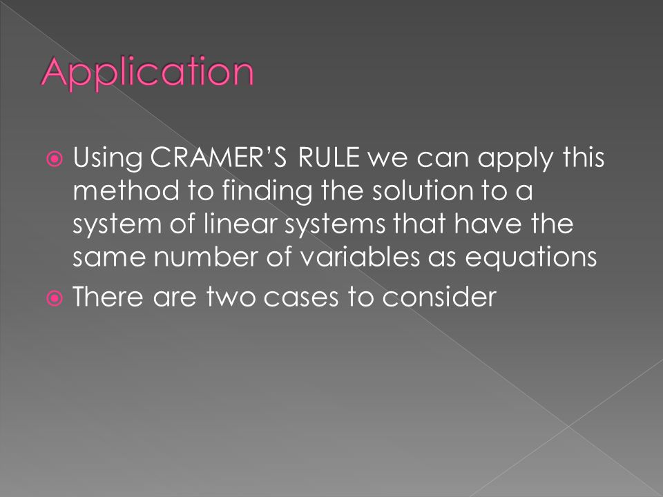  Using CRAMER'S RULE we can apply this method to finding the solution to a system of linear systems that have the same number of variables as equations  There are two cases to consider