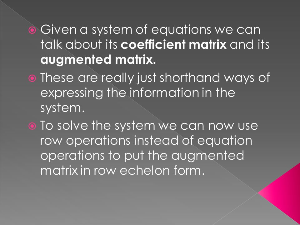  Given a system of equations we can talk about its coefficient matrix and its augmented matrix.