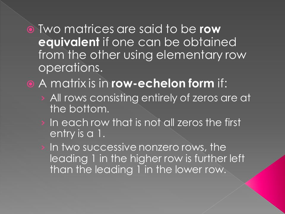  Two matrices are said to be row equivalent if one can be obtained from the other using elementary row operations.