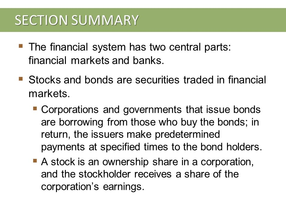 SECTION SUMMARY  The financial system has two central parts: financial markets and banks.
