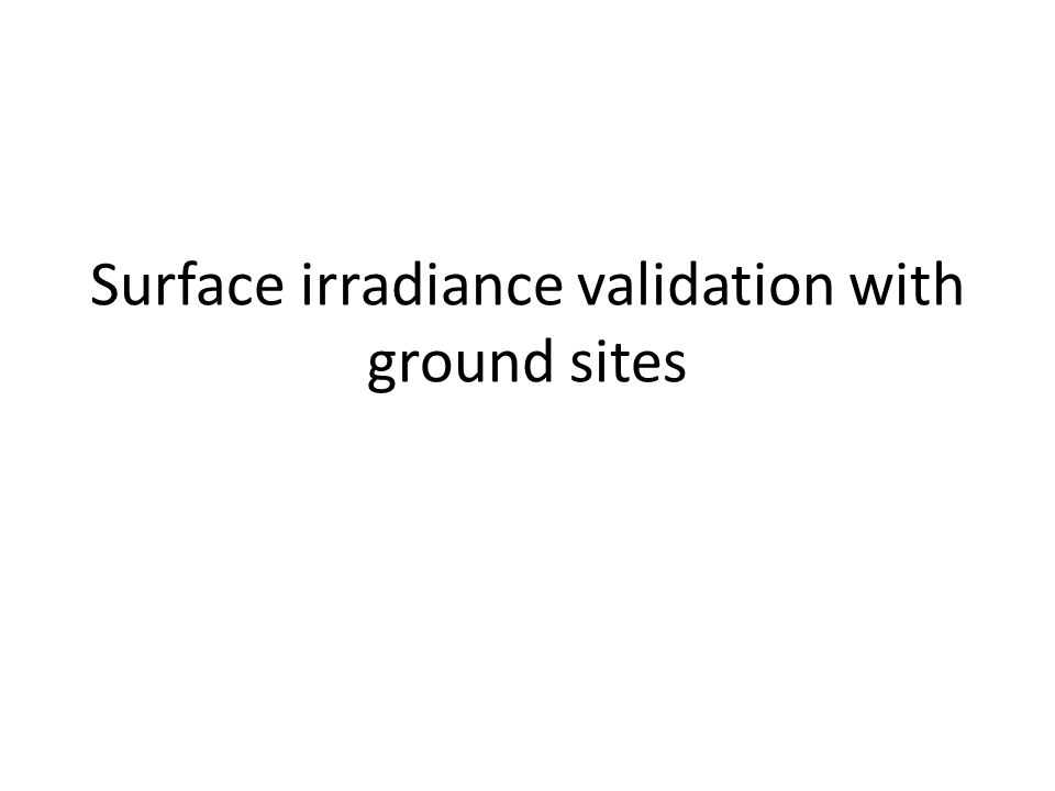 Surface irradiance validation with ground sites