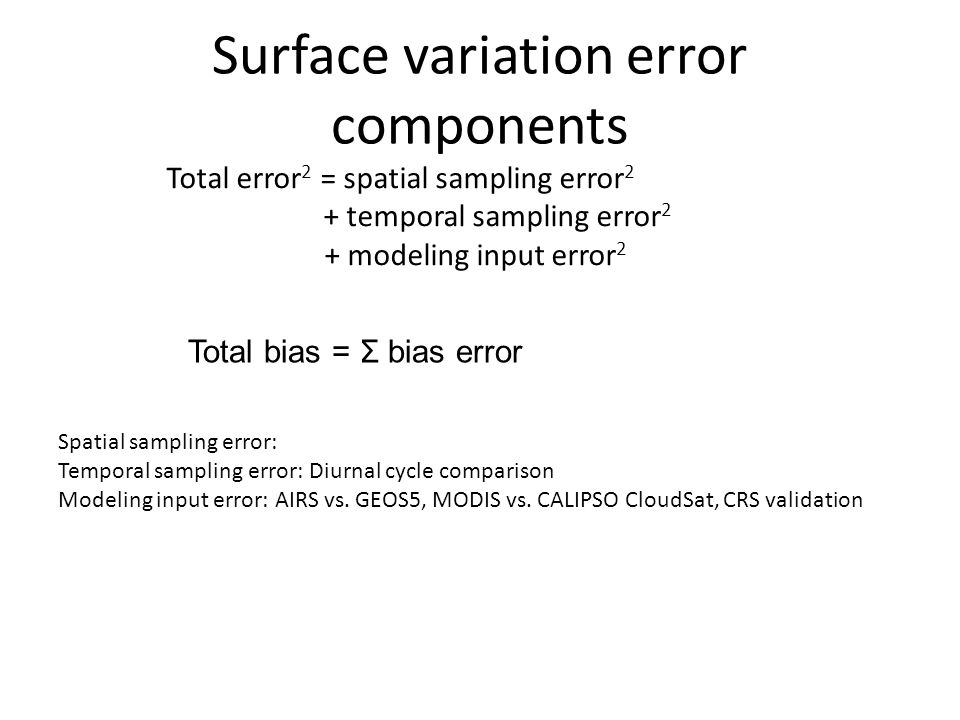 Surface variation error components Total error 2 = spatial sampling error 2 + temporal sampling error 2 + modeling input error 2 Spatial sampling error: Temporal sampling error: Diurnal cycle comparison Modeling input error: AIRS vs.
