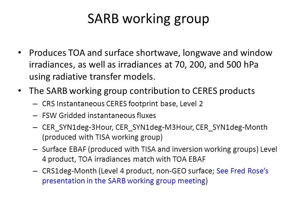 SARB working group Produces TOA and surface shortwave, longwave and window irradiances, as well as irradiances at 70, 200, and 500 hPa using radiative transfer models.