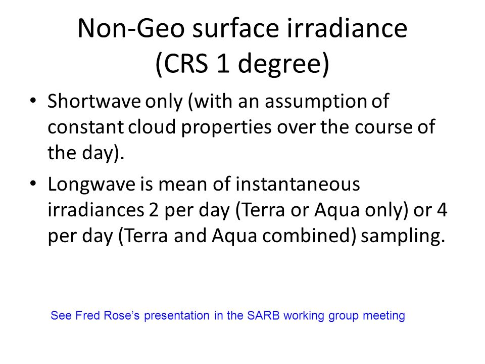 Non-Geo surface irradiance (CRS 1 degree) Shortwave only (with an assumption of constant cloud properties over the course of the day).