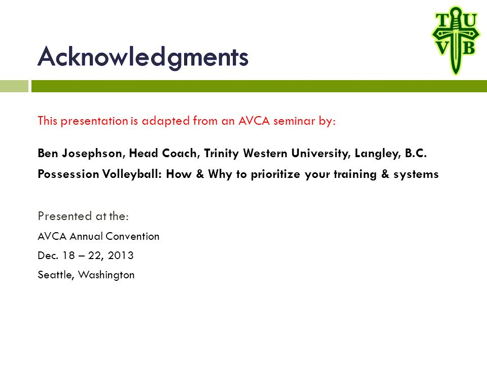 This presentation is adapted from an AVCA seminar by: Ben Josephson, Head Coach, Trinity Western University, Langley, B.C.