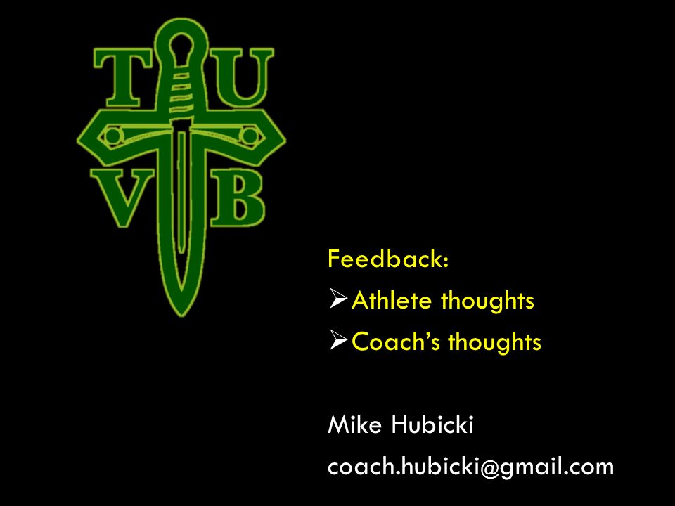 Feedback:  Athlete thoughts  Coach's thoughts Mike Hubicki gmail.com