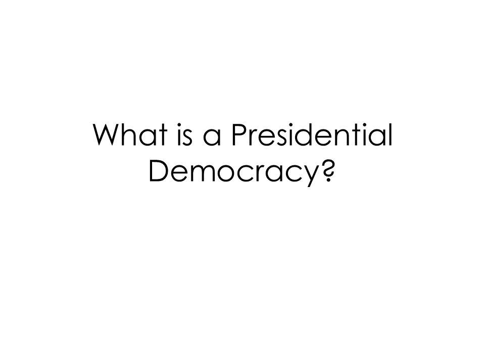 What is a Presidential Democracy