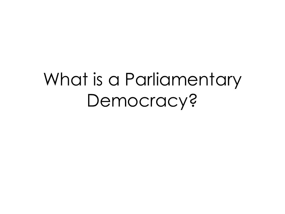 What is a Parliamentary Democracy
