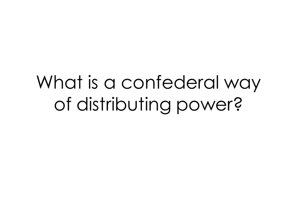 What is a confederal way of distributing power