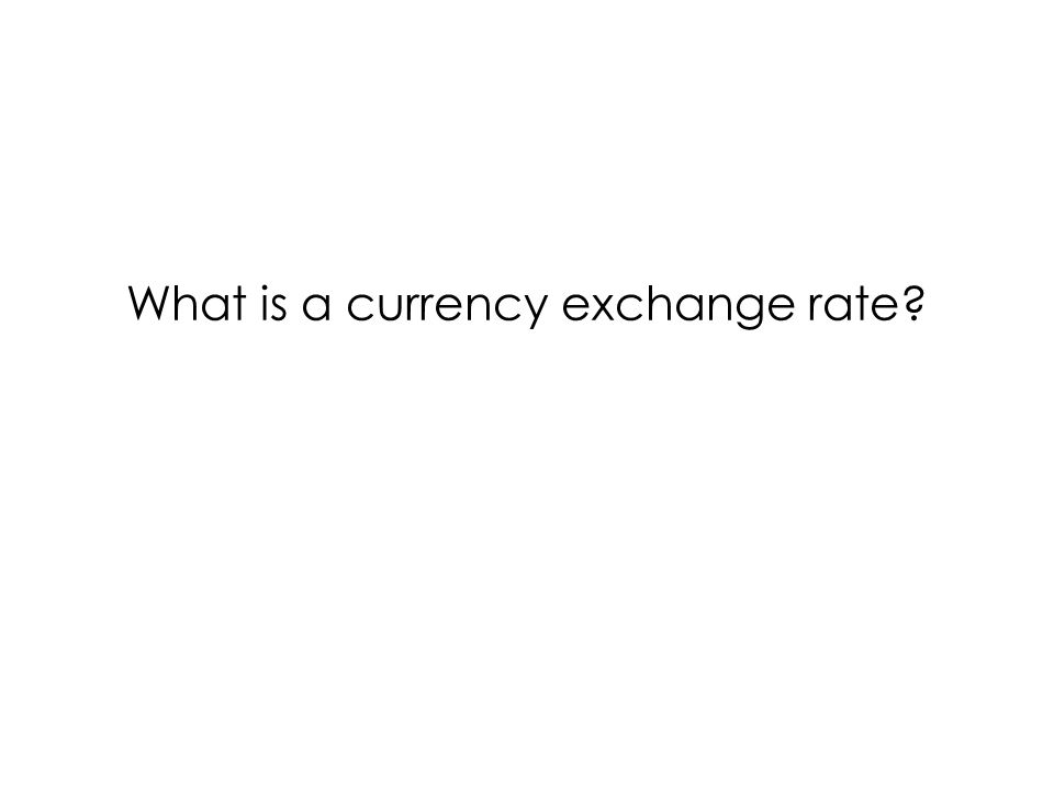 What is a currency exchange rate