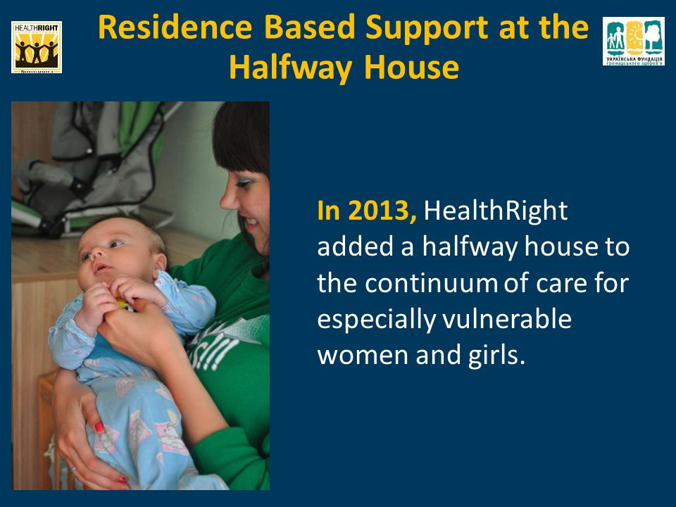 In 2013, HealthRight added a halfway house to the continuum of care for especially vulnerable women and girls.
