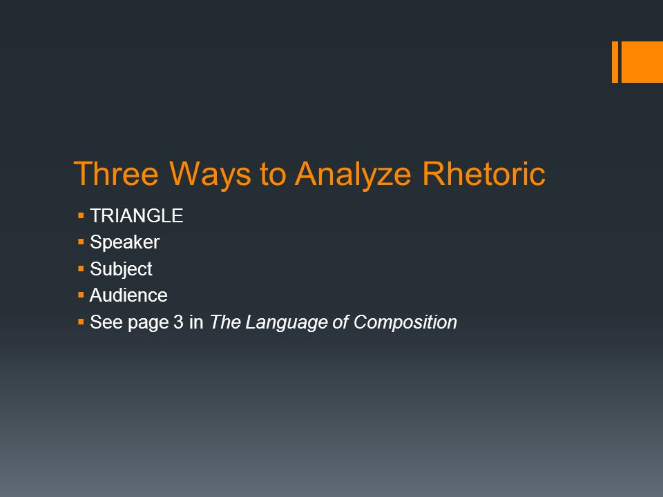 Three Ways to Analyze Rhetoric  TRIANGLE  Speaker  Subject  Audience  See page 3 in The Language of Composition