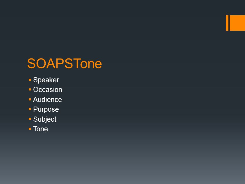 SOAPSTone  Speaker  Occasion  Audience  Purpose  Subject  Tone
