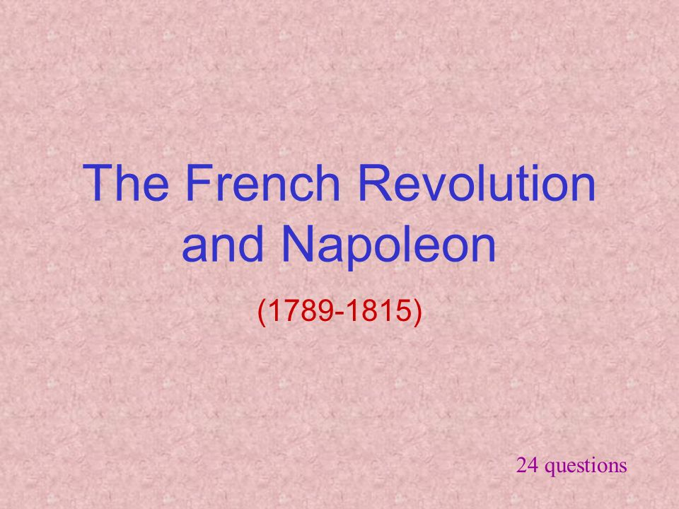 The French Revolution and Napoleon ( ) 24 questions