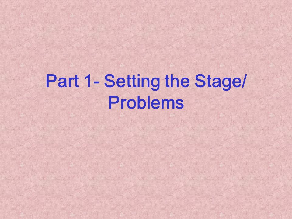 Part 1- Setting the Stage/ Problems