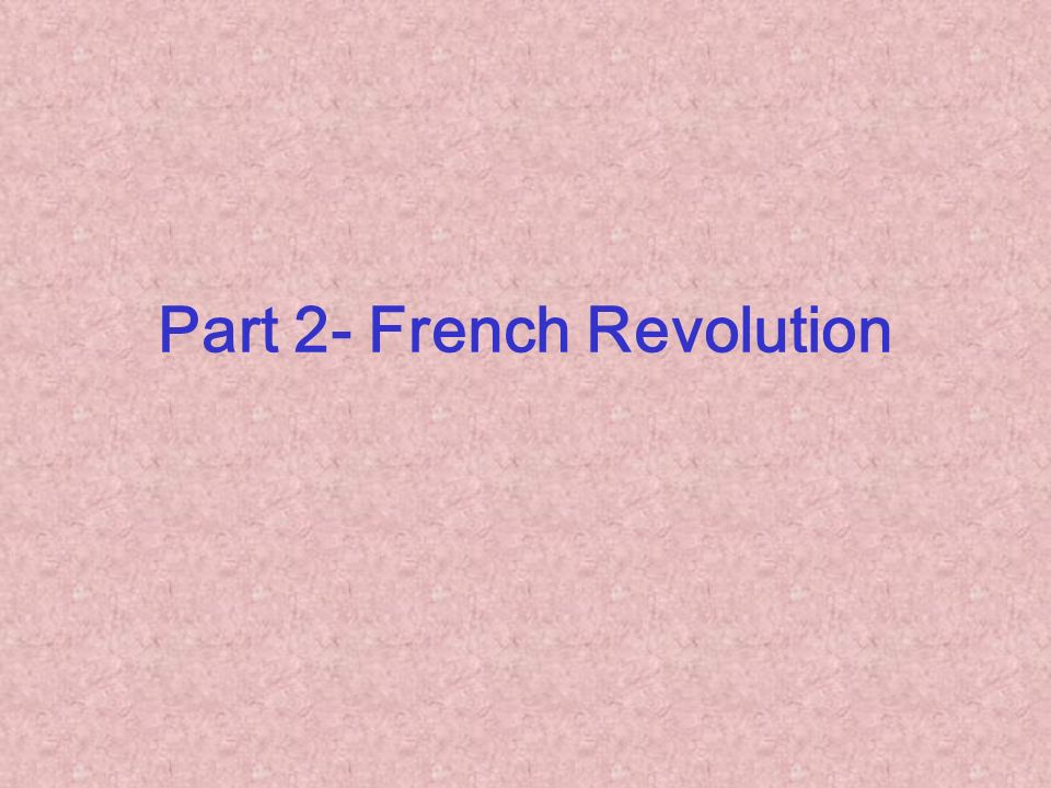 Part 2- French Revolution