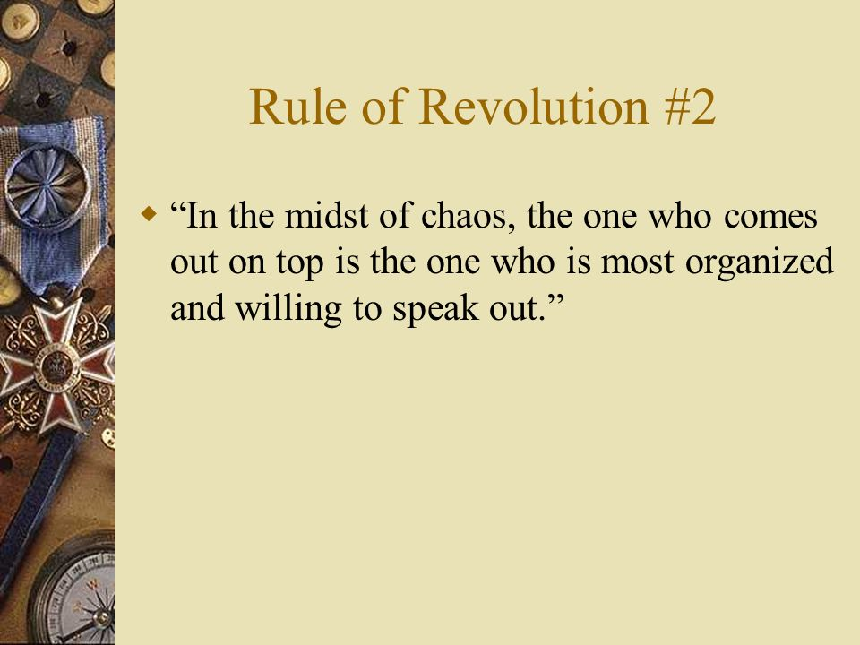 Rule of Revolution #2  In the midst of chaos, the one who comes out on top is the one who is most organized and willing to speak out.