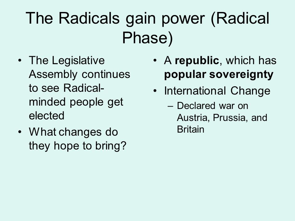 The Radicals gain power (Radical Phase) The Legislative Assembly continues to see Radical- minded people get elected What changes do they hope to bring.