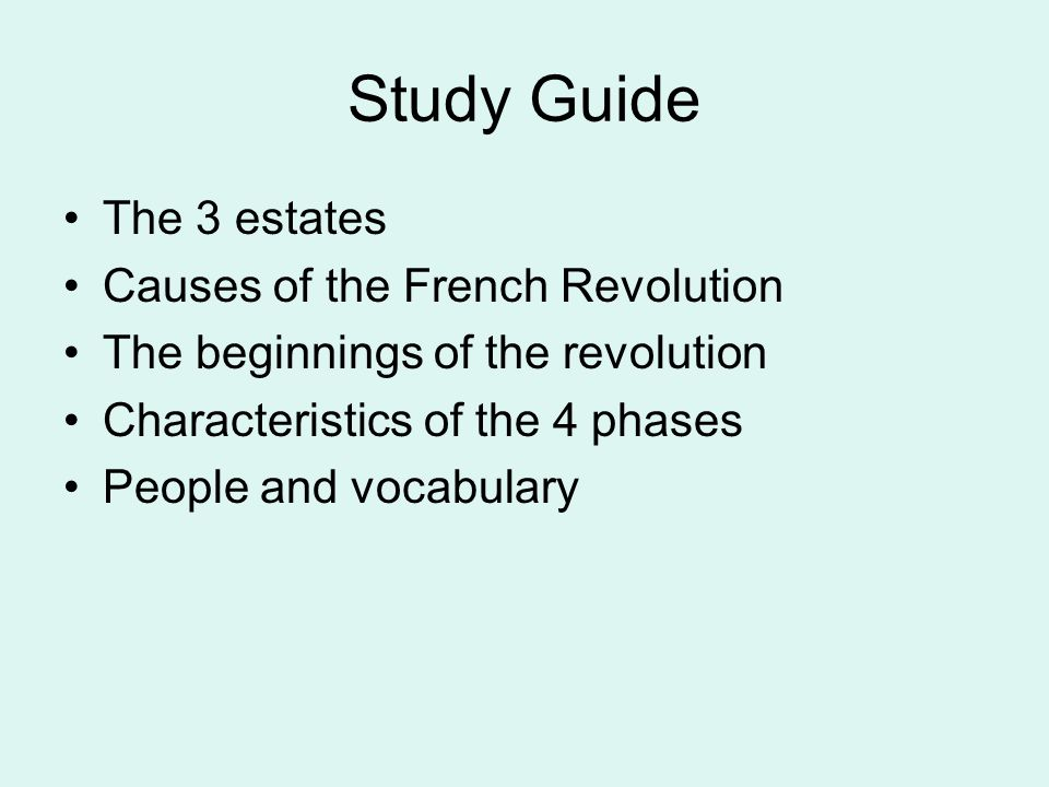 Study Guide The 3 estates Causes of the French Revolution The beginnings of the revolution Characteristics of the 4 phases People and vocabulary