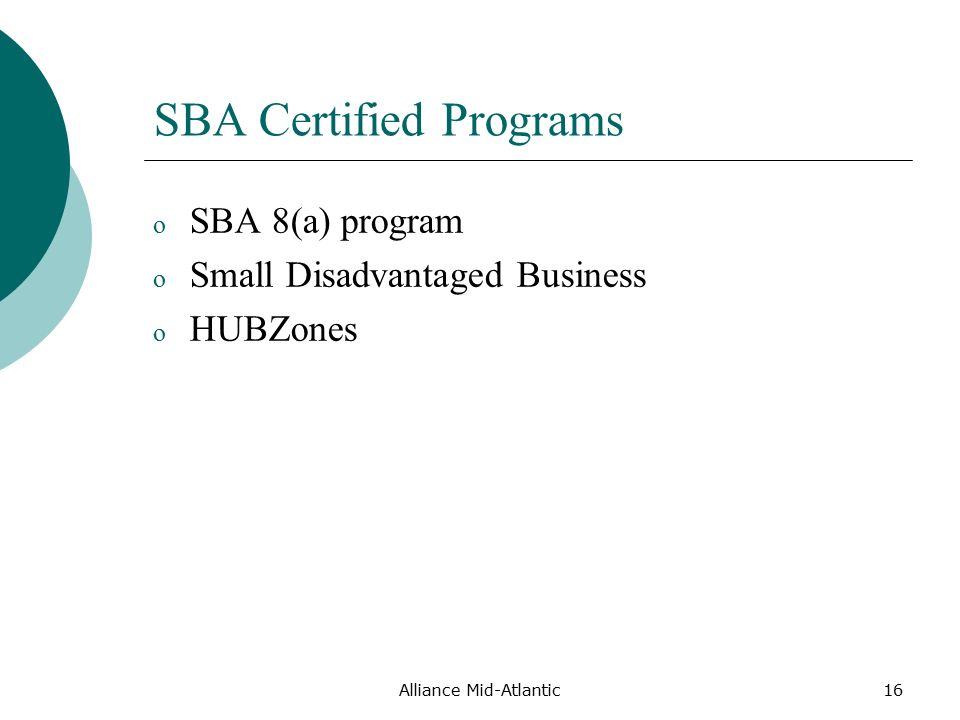 Alliance Mid-Atlantic16 SBA Certified Programs o SBA 8(a) program o Small Disadvantaged Business o HUBZones