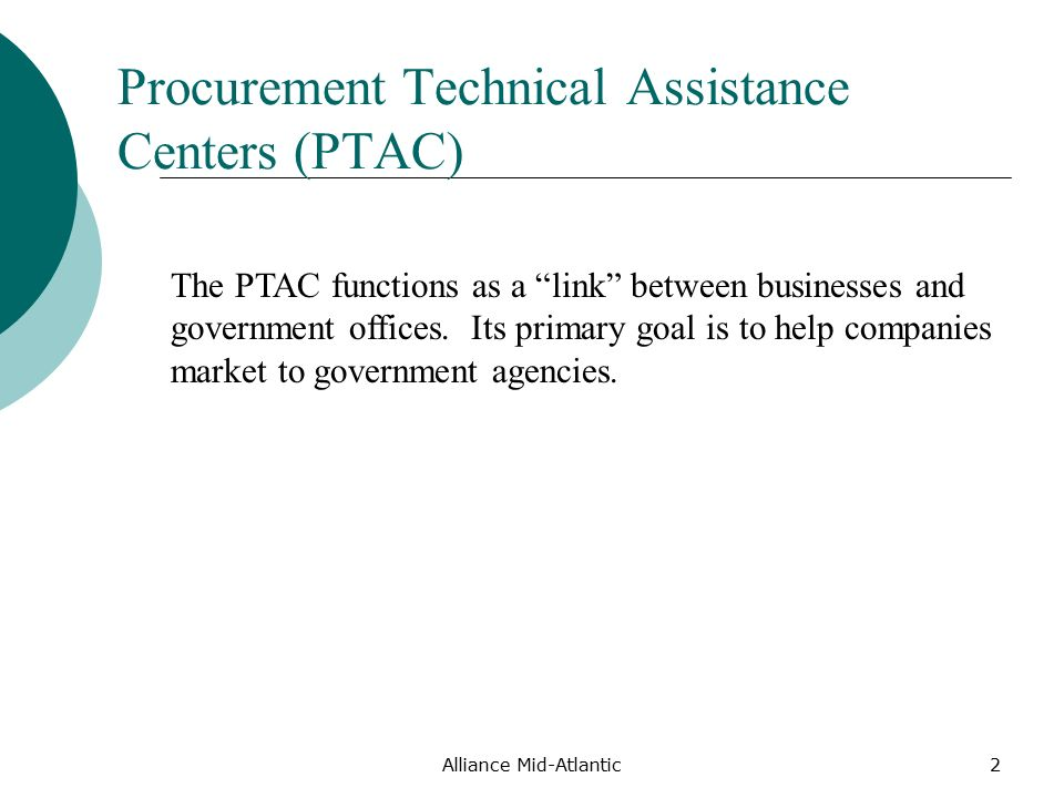 Alliance Mid-Atlantic2 Procurement Technical Assistance Centers (PTAC) The PTAC functions as a link between businesses and government offices.