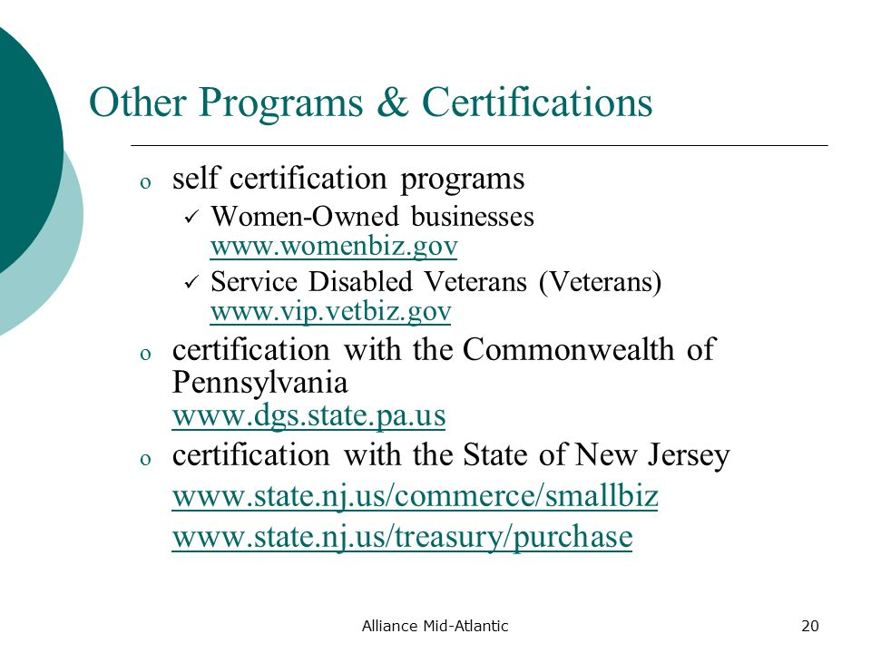 Alliance Mid-Atlantic20 Other Programs & Certifications o self certification programs Women-Owned businesses     Service Disabled Veterans (Veterans)     o certification with the Commonwealth of Pennsylvania     o certification with the State of New Jersey