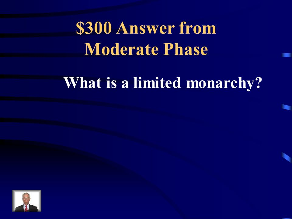 $300 Question from Moderate Phase This is the term for when the King's power is restricted by a legislature or constitution.