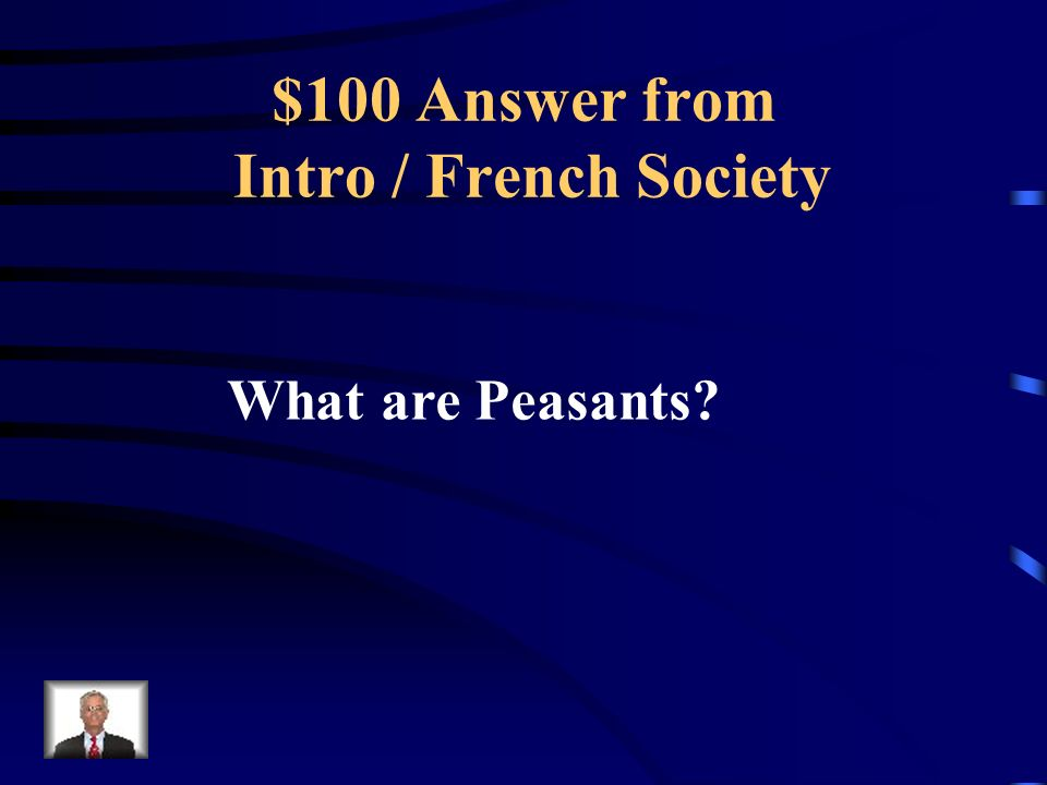 $100 Question from Intro / French Society About 90% of the French population were these people.