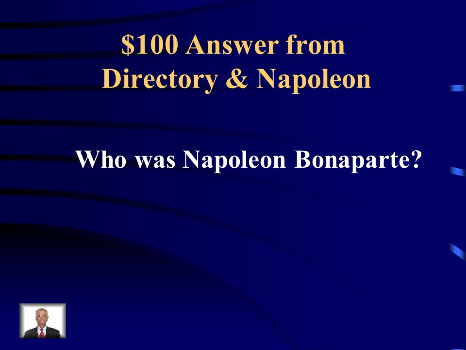 $100 Question from Directory & Napoleon The five-man executive called the Directory turned to this man to stabilize the situation in France.