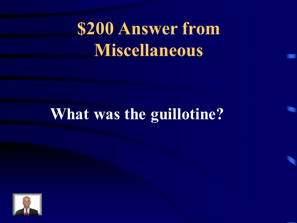 $200 Question from Miscellaneous This name of the new execution device used during the French Revolution.