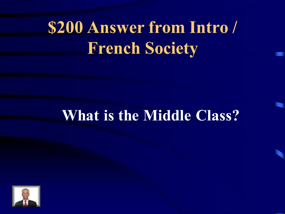 $200 Question from Intro / French Society This group was part of the 3 rd Estate and was named the Bourgeoisie.