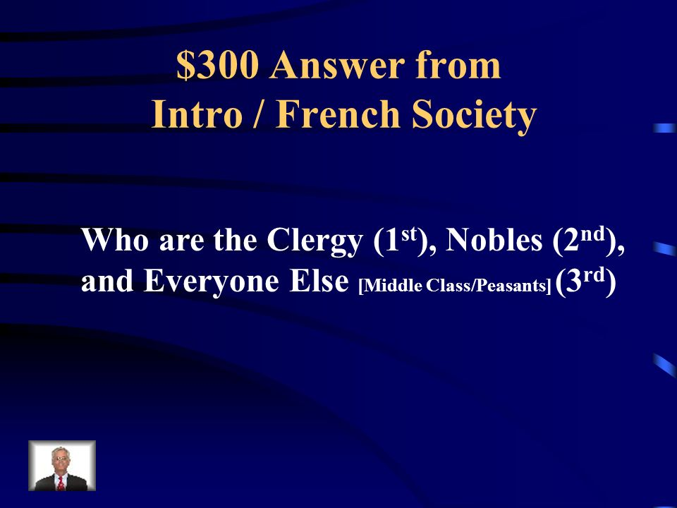 $300 Question from Intro / French Society These people were members of the 1 st, 2 nd, and 3 rd Estates.