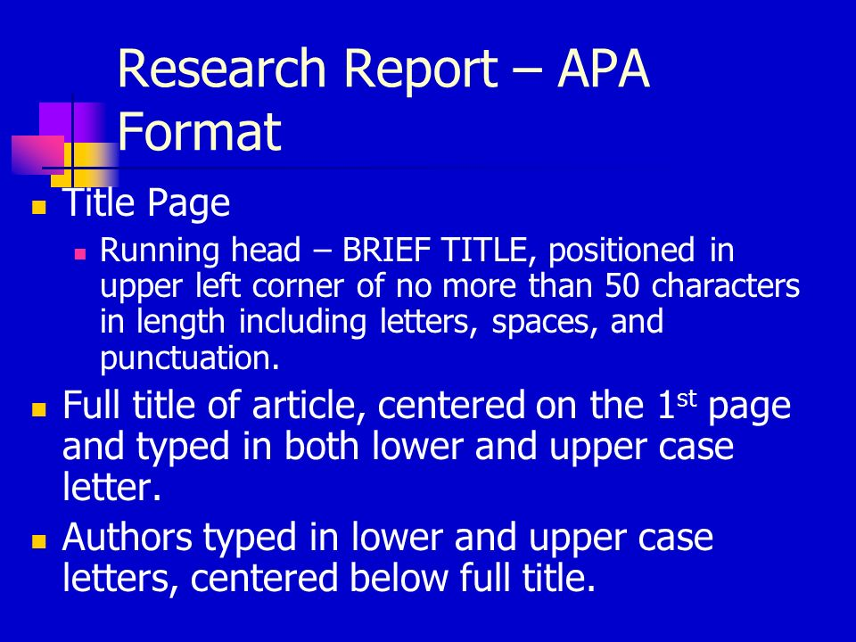 Research Report – APA Format Title Page Running head – BRIEF TITLE, positioned in upper left corner of no more than 50 characters in length including letters, spaces, and punctuation.