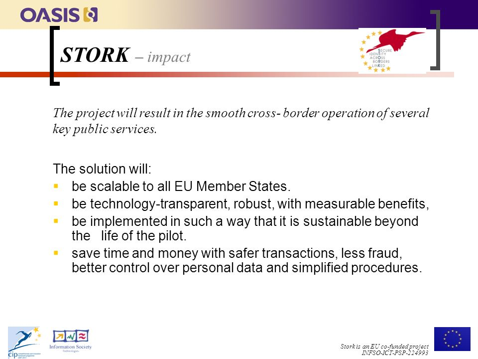 Stork is an EU co-funded project INFSO-ICT-PSP The solution will:  be scalable to all EU Member States.