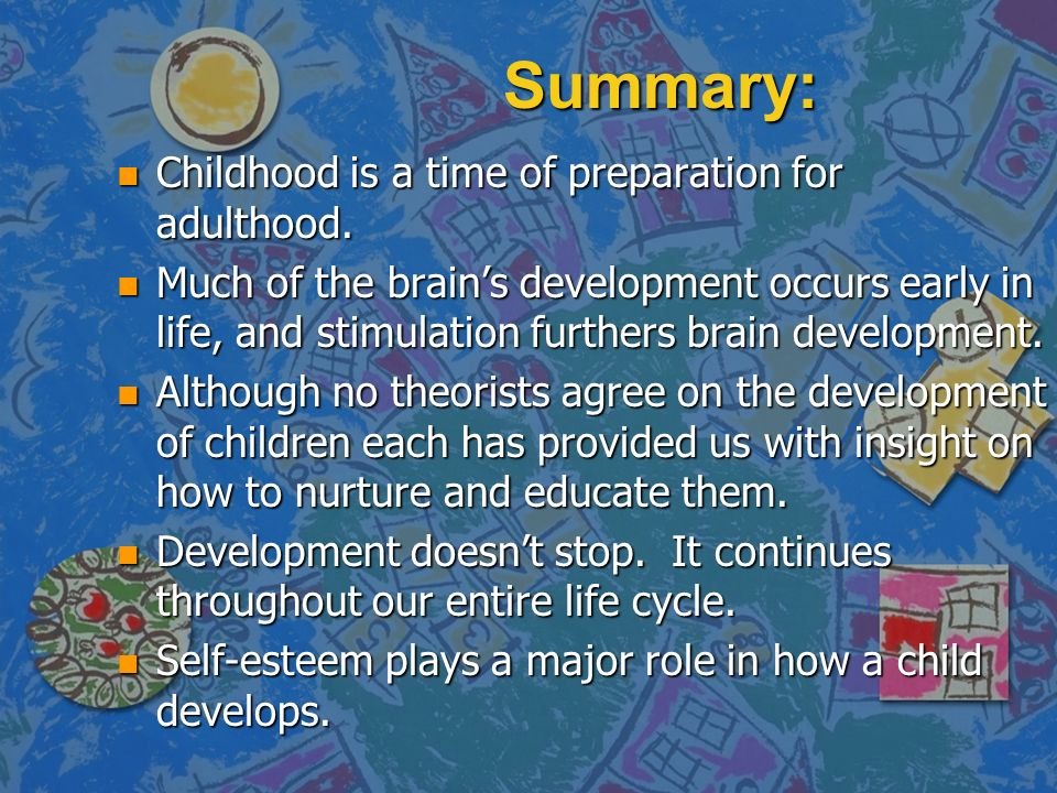 Summary: n Childhood is a time of preparation for adulthood.