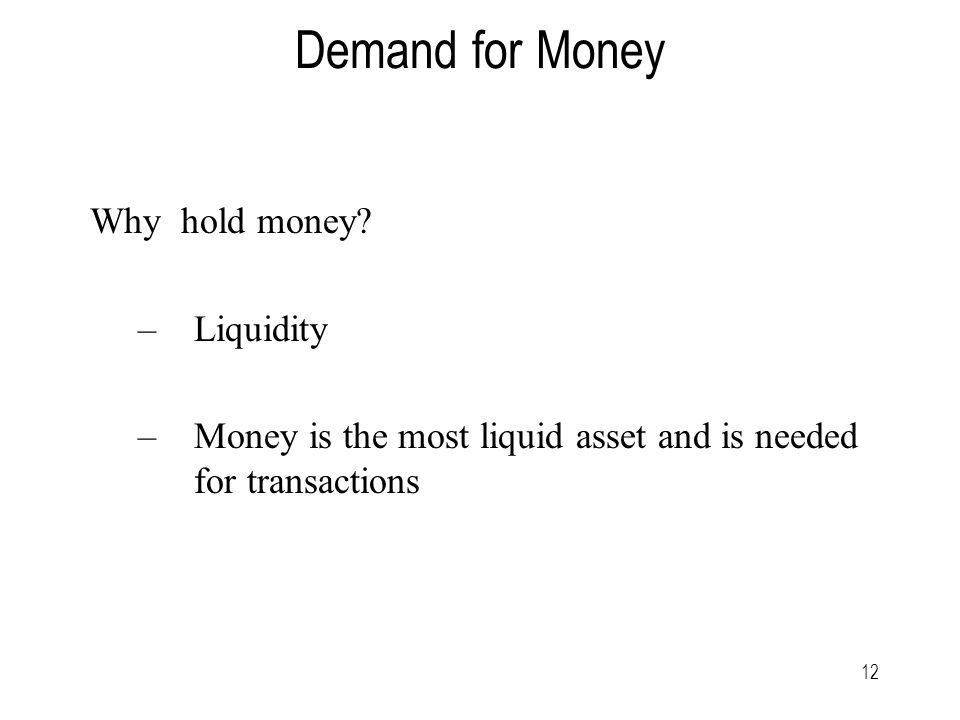 12 Demand for Money Why hold money.