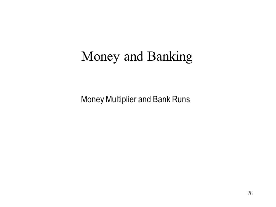 26 Money and Banking Money Multiplier and Bank Runs